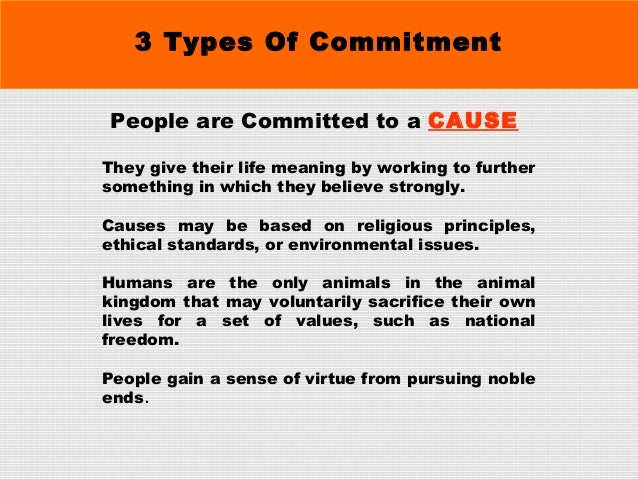 the types and forms of a commitment The triangular theory of love is a theory of love  of the element of long-term commitment this type of love is observed in long  complete form of love .