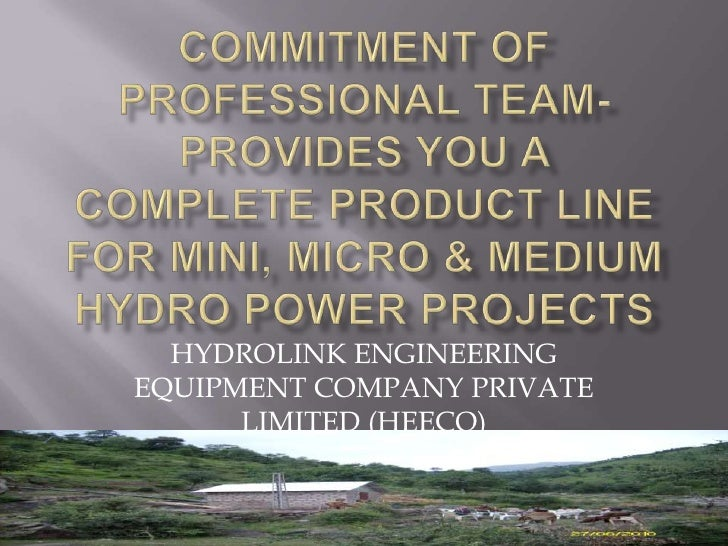 Commitment of professional team provides you a complete product line for Micro, Mini & Small Hydel Projects (heeco)