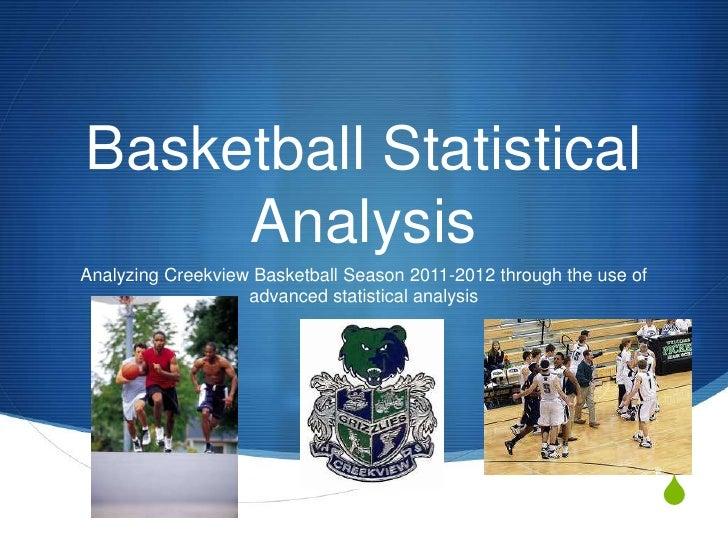 Basketball Statistical     AnalysisAnalyzing Creekview Basketball Season 2011-2012 through the use of                   ad...
