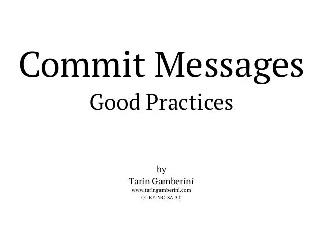 Commit Messages Good Practices by Tarin Gamberini www.taringamberini.com CC BY-NC-SA 3.0