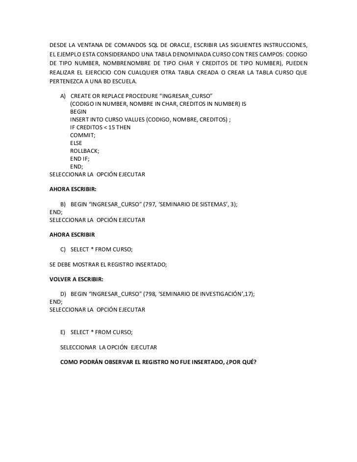 DESDE LA VENTANA DE COMANDOS SQL DE ORACLE, ESCRIBIR LAS SIGUIENTES INSTRUCCIONES,EL EJEMPLO ESTA CONSIDERANDO UNA TABLA D...