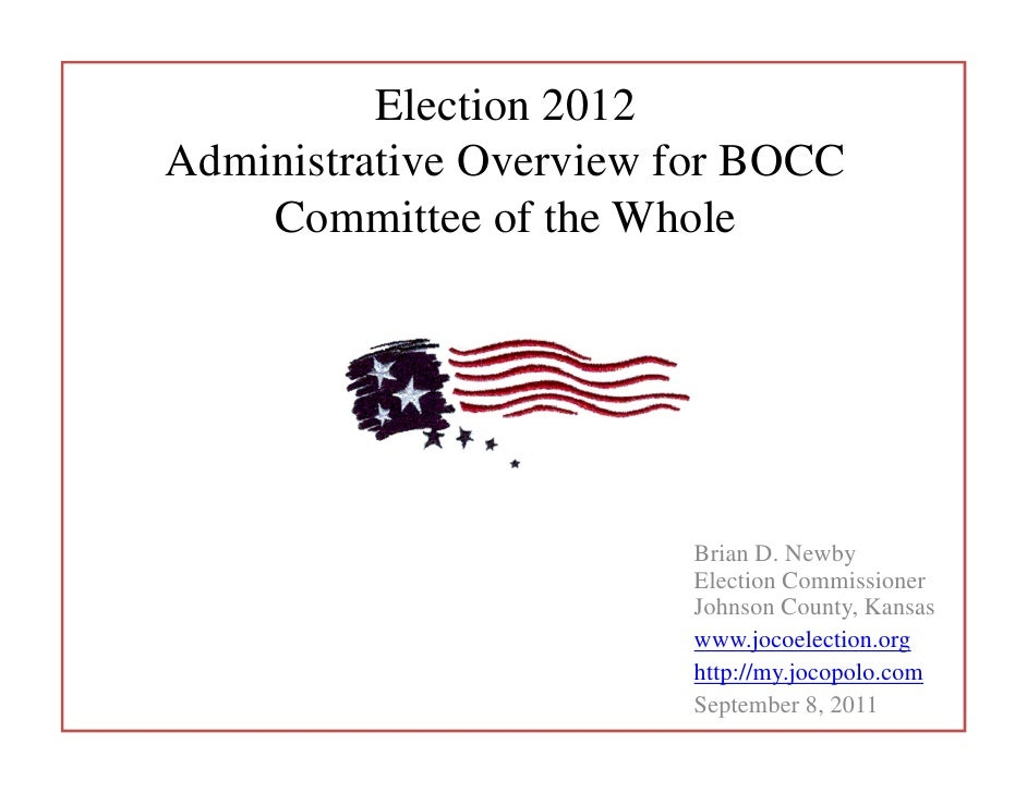 Election 2012Administrative Overview for BOCC    Committee of the Whole                        Brian D. Newby             ...
