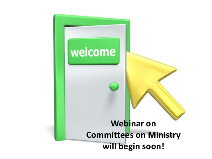 Webinar onCommittees on Ministry   will begin soon!