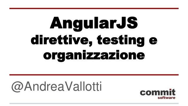 AngularJS direttive, testing e organizzazione @AndreaVallotti