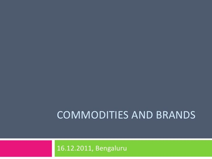 branding a commodity tata steel This report is objectively aimed at presenting a position analysis of tata steel as being luxury product or a commodity under specialty category tata steel is a business house in possession of high brand context to tata steel but the dilution in brand tata has a.
