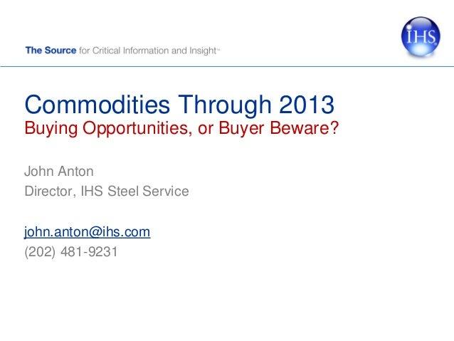 Commodities Through 2013: Buying Opportunities, or Buyer Beware?