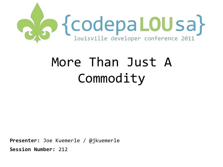 More Than Just A Commodity<br />Presenter:Joe Kuemerle / @jkuemerle<br />Session Number:212<br />