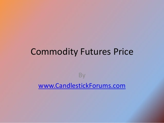 Commodity Futures Price            By www.CandlestickForums.com