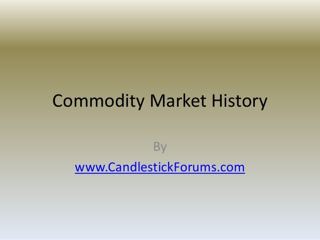 Commodity Market History             By  www.CandlestickForums.com