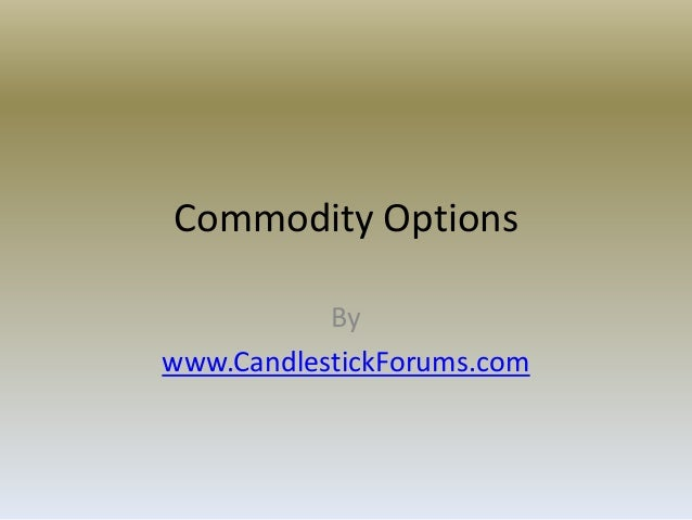 Commodity Options           Bywww.CandlestickForums.com