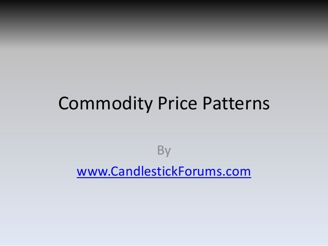 Commodity Price Patterns             By  www.CandlestickForums.com
