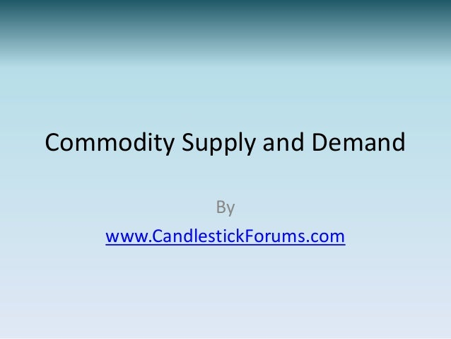 Commodity Supply and Demand               By    www.CandlestickForums.com