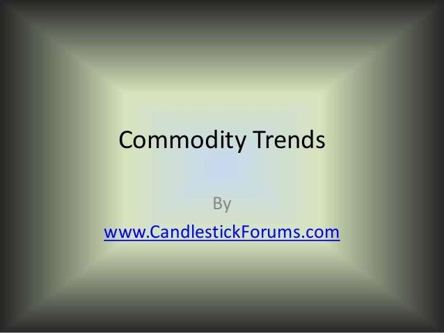Commodity TrendsBywww.CandlestickForums.com