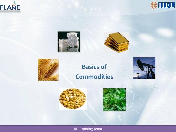Basics ofCommoditiesIIFL Training Team
