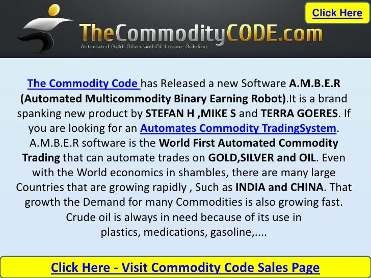 Click Here  The Commodity Code has Released a new Software A.M.B.E.R (Automated Multicommodity Binary Earning Robot).It is...