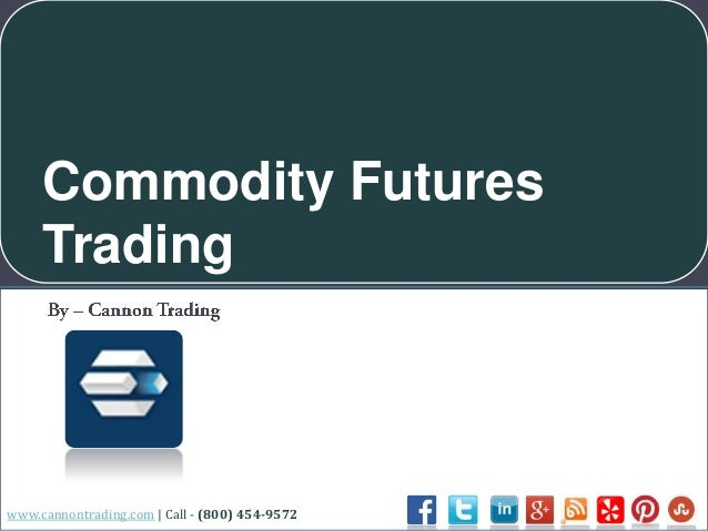 Commodity Futures Trading  www.cannontrading.com | Call - (800) 454-9572