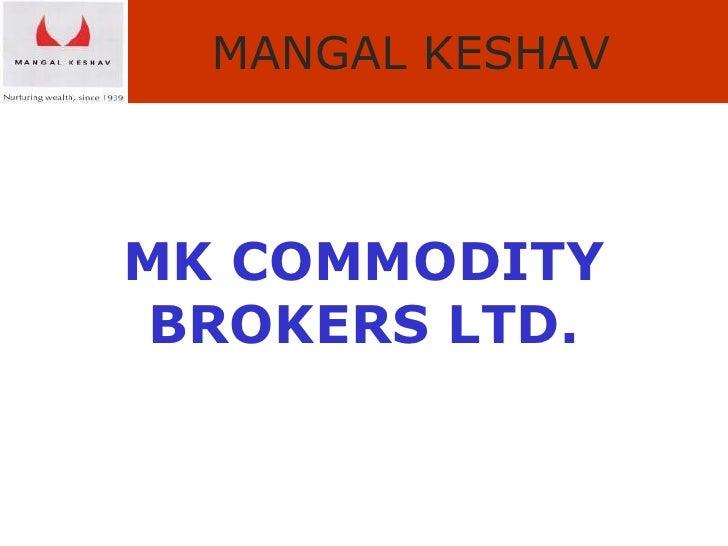 MK COMMODITY BROKERS LTD.