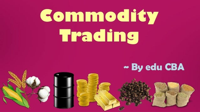Commodity Trading ~ By edu CBA