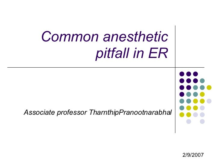Common anesthetic pitfall in ER Associate professor TharnthipPranootnarabhal 2/9/2007