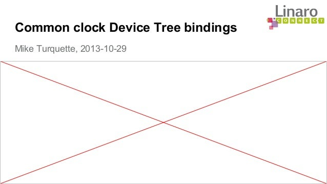Common clock Device Tree bindings Mike Turquette, 2013-10-29