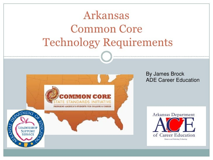 Arkansas     Common CoreTechnology Requirements                  By James Brock                  ADE Career Education