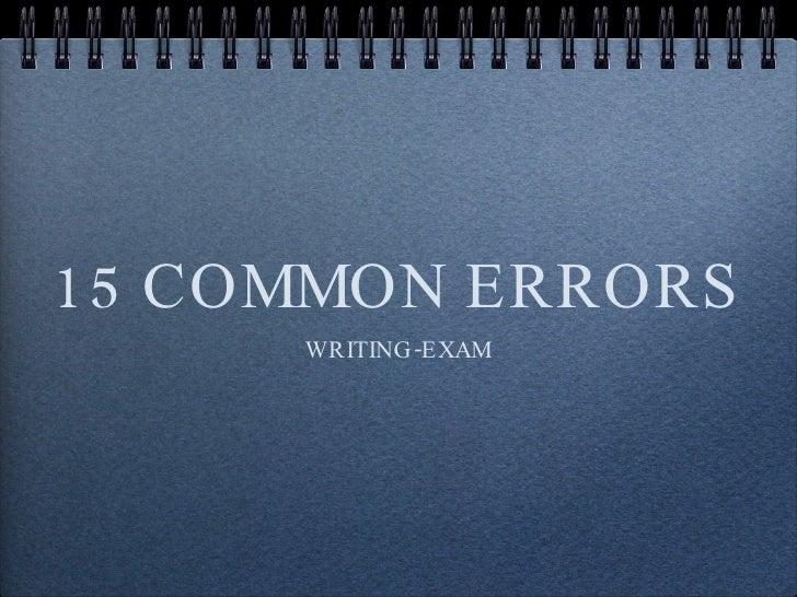 15 COMMON ERRORS <ul><li>WRITING-EXAM </li></ul>