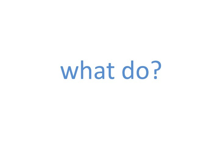 what do?