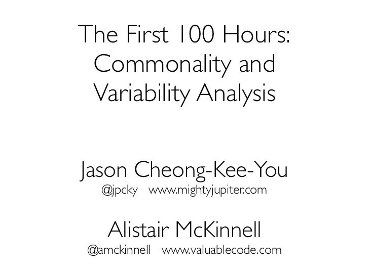 The First 100 Hours: Commonality and Variability AnalysisJason Cheong-Kee-You  @jpcky www.mightyjupiter.com   Alistair McK...