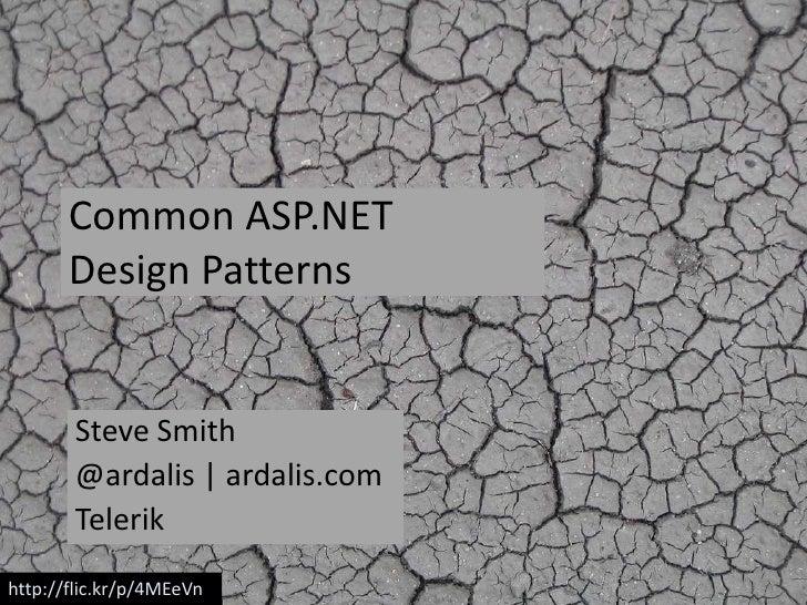 Common ASP.NET       Design Patterns       Steve Smith       @ardalis   ardalis.com       Telerikhttp://flic.kr/p/4MEeVn