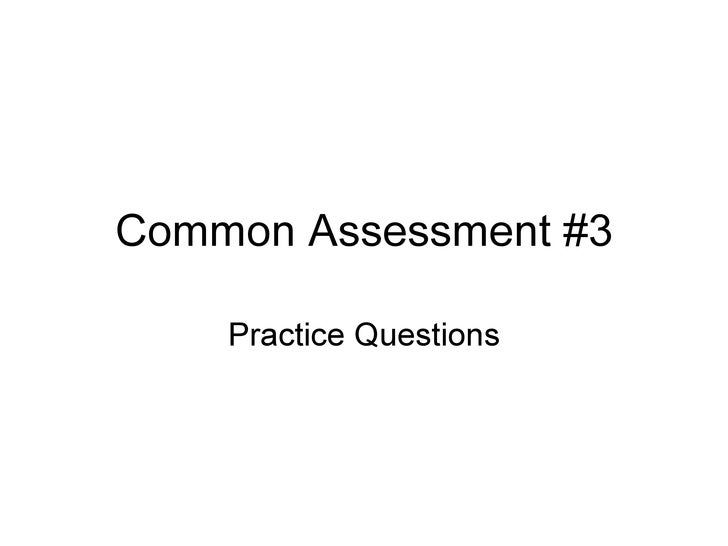 Common Assessment #3 Practice Questions