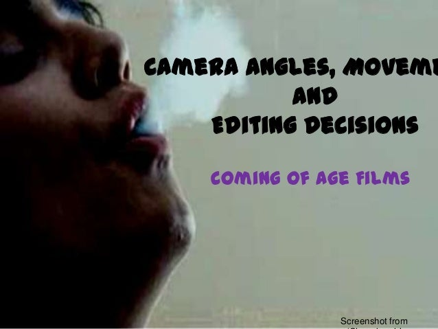 Camera Angles, Moveme           and    Editing Decisions    Coming of Age Films                Screenshot from
