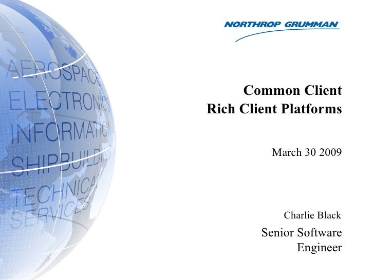 Common Client Rich Client Platforms            March 30 2009                 Charlie Black         Senior Software        ...