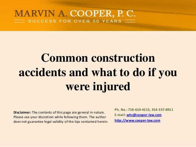 Common construction accidents and what to do if you were injured Disclaimer: The contents of this page are general in natu...