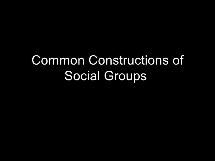 Common constructions of social groups