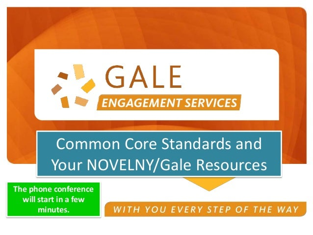 Common Core Standards and Your NOVELNY/Gale Resources The phone conference will start in a few minutes.