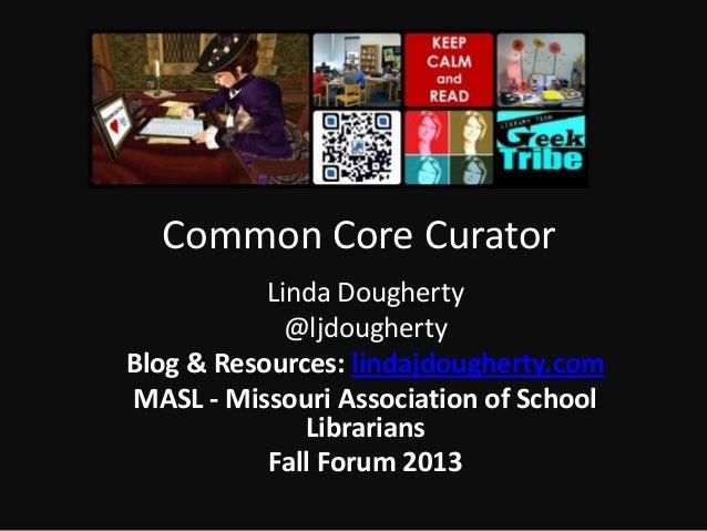 Common Core Curator Linda Dougherty @ljdougherty Blog & Resources: lindajdougherty.com MASL - Missouri Association of Scho...