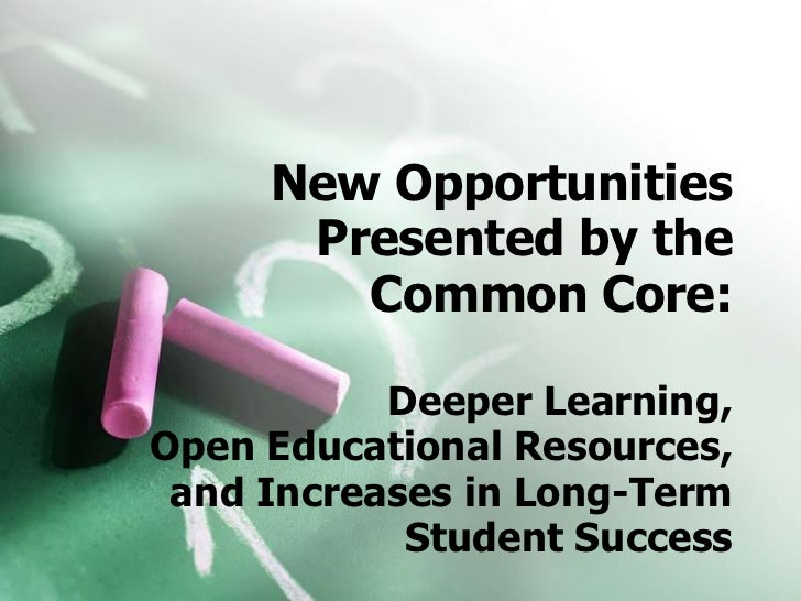 New Opportunities      Presented by the        Common Core:           Deeper Learning,Open Educational Resources, and Incr...