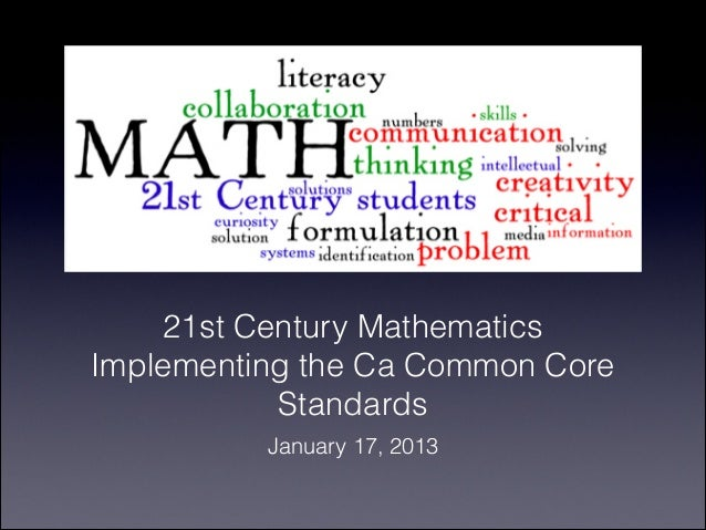21st Century MathematicsImplementing the Ca Common Core           Standards          January 17, 2013