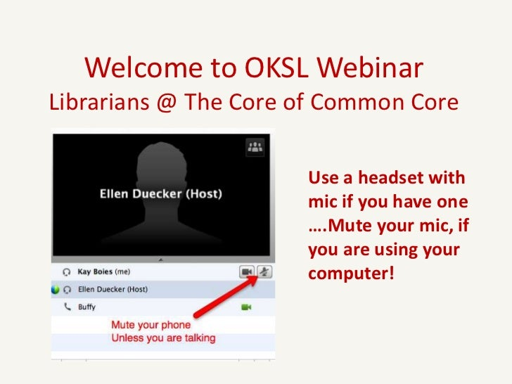 Welcome to OKSL WebinarLibrarians @ The Core of Common Core                      Use a headset with                      m...