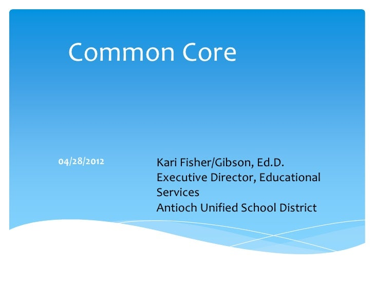 Common Core04/28/2012   Kari Fisher/Gibson, Ed.D.             Executive Director, Educational             Services        ...