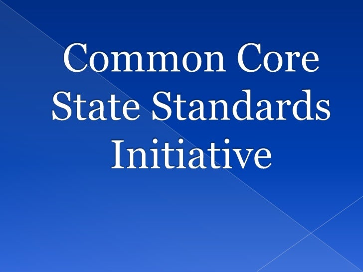 The Common Core State Standards  Initiative is a significant and historic  opportunity for states to collectively  develop...