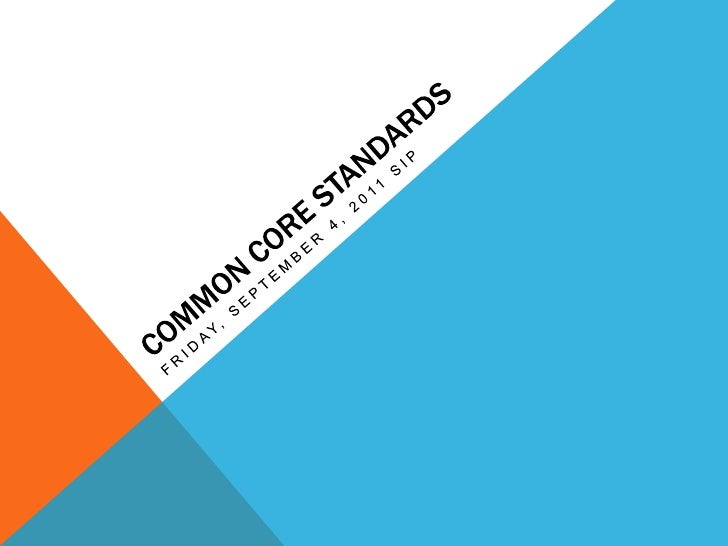 COMMON CORE STANDARDS<br />Friday, September 4, 2011 Sip<br />