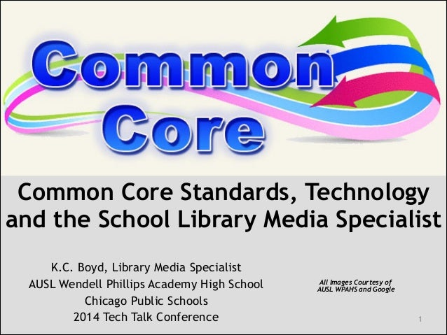 Common Core Standards, Technology and the School Library Media Specialist ! K.C. Boyd, Library Media Specialist AUSL Wende...