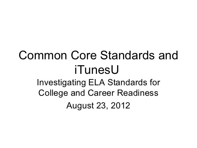 Common Core Standards and       iTunesU  Investigating ELA Standards for   College and Career Readiness          August 23...