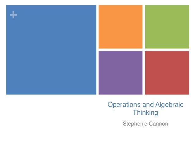 +  Operations and Algebraic Thinking Stephenie Cannon