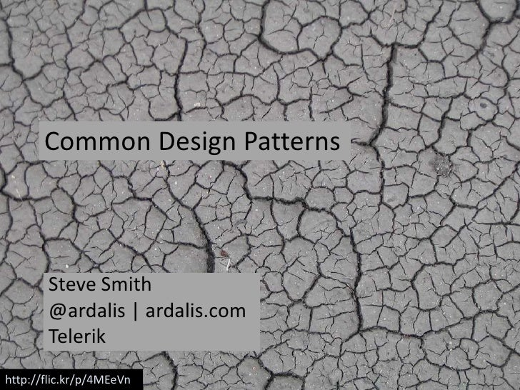 Common Design Patterns       Steve Smith       @ardalis | ardalis.com       Telerikhttp://flic.kr/p/4MEeVn