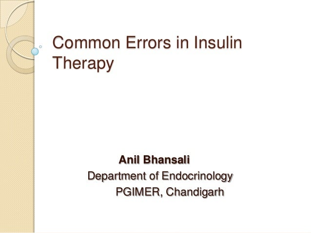 Common Errors in InsulinTherapy         Anil Bhansali    Department of Endocrinology        PGIMER, Chandigarh
