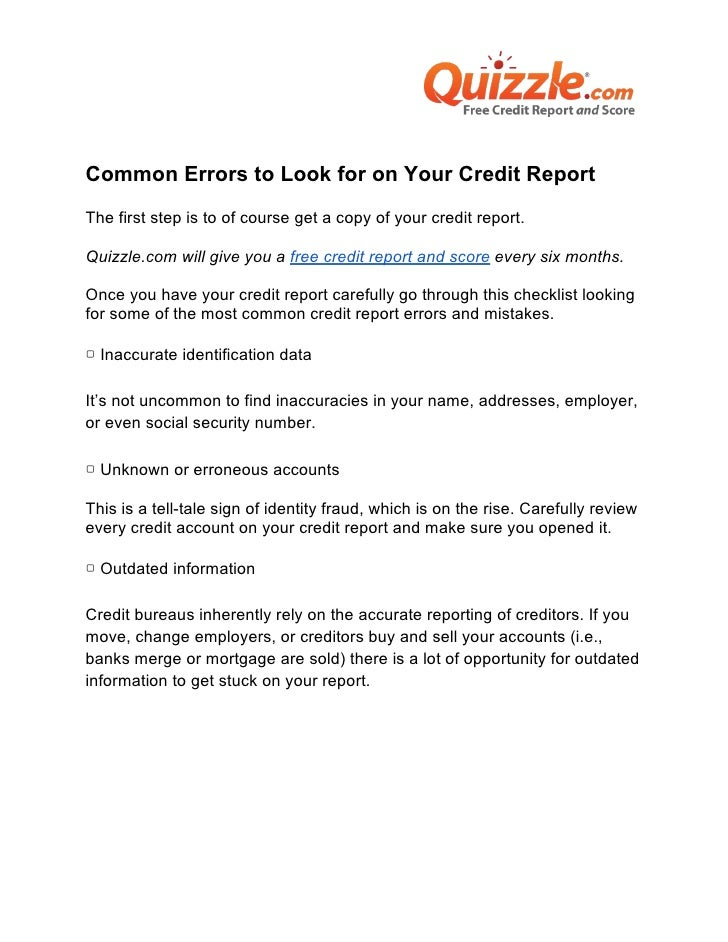 Common Errors to Look for on Your Credit ReportThe first step is to of course get a copy of your credit report.Quizzle.com...