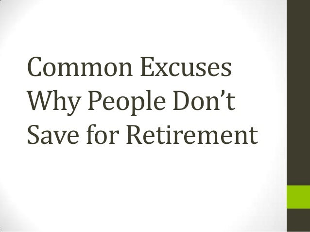 Common excuses why people don't save for retirement