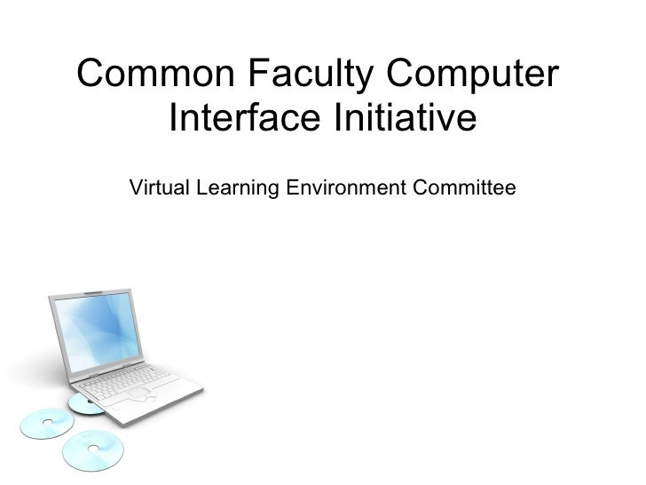 Common Faculty Computer  Interface Initiative Virtual Learning Environment Committee